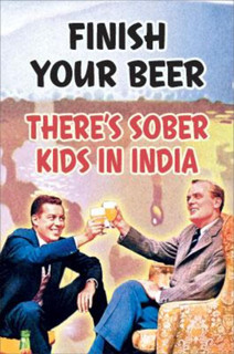 Finish Your Beer Theres Sober Kids In India Funny Poster 24x36