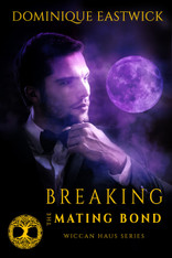Breaking the Mating Bond (Wiccan Haus #17)