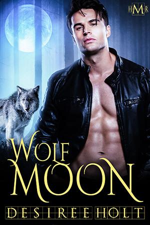 Wolf Moon (Hot Moon Rising #1) Desiree Holt