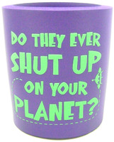 DRINK COOLER DO THEY EVER SHUT UP ON YOUR PLANET? Cool Foam Insulator Cold Beer Soft Drinks  bcg