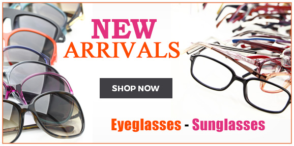 New Arrivals - Eyeglasses & Sunglasses!