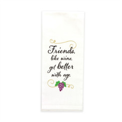 "Brownlow ""Friends, like wine, get better with age""  Flour Sack Dish Towel"