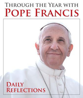 Through the Year with Pope Francis: Daily Reflections