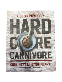 Jess Pryles Hard Core Carnivore: Cook Meat Like You Mean It.