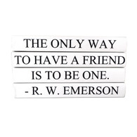 "Quotations Series: ""The Only Way to Have A Friend..."""