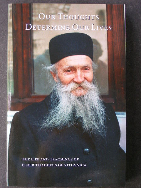 Our Thoughts Determine Our Lives: The Life and Teachings of Elder Thaddeus of Vitovnica