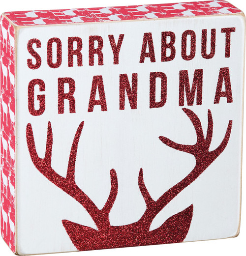 Grandma Got Run Over By A Reindeer ... but he's sorry! Christmas humor box sign from Primitives By Kathy is sure to bring a smile!