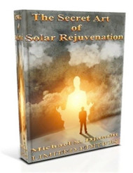 The Secret Art of Solar Rejuvenation E-Book    The Secret Art of Solar Rejuvenation is the first book that I have ever written on the practice of taking in sunlight. I have lectured extensively on the subject, but for the first time, I have decided to share the secrets that I learned from the Inner Masters on the art of solar rejuvenation. These processes are life-changing and exceptionally difficult to find. I had to go to an Archangel and a God to even get a glimpse. The Sun is the ultimate source of power and fertility in our world. Many ancient texts and sages pointed to this fact over and over.  This E-Book is Password Protected. No Printing or Copying is permitted.    Price: $200.00