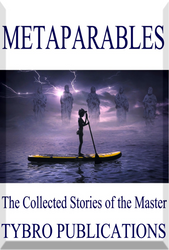 METAPARABLES: The Collected Stories of the Master       Metaparables are stories that transcend time. Some are ancient and profound beyond reckoning. Some are rooted in hope and tragedy. Some are hosted by dragons and magicians from times that have never been human. These parables are teaching tools that unlock ancient and hidden levels of consciousness that most of us never use. The Master is a storyteller par excellence and these tales are drawn from dimensions both far and wide.     They are found scattered through his writings and for a time, they have been collected here for spiritual growth convenience. Read them once. Read them twice. Read them three times or more, and you are going to open the vaults of your imagination to worlds and possibilities that will inspire you over and over. This is an E-Book available for immediate download.    Price: $99.95