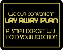 """USE OUR CONVENIENT LAY AWAY PLAN - A SMALL DEPOSIT WILL HOLD YOUR SELECTION"" Store Signage - 7"" x 5 1/2""H"