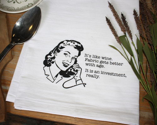 Aunt Martha's Dirty Laundry Silkscreen Flour Sack Dishtowel - It's Like Wine, Fabric Gets Better With Age