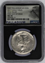 2017 $25 Palladium MS70 NGC High Relief First Day of Issue (eagle label)