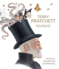 TERRY PRATCHETT HISWORLD - OFFICIAL EXHIBITION COMPANION