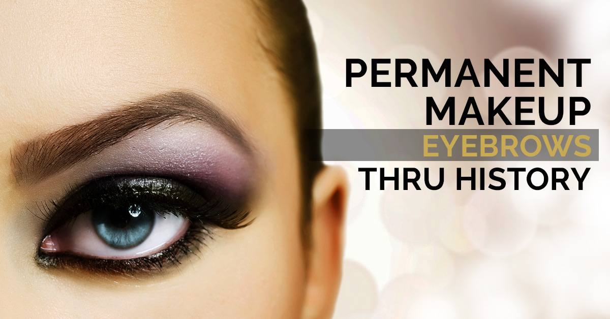 Permanent Makeup Eyebrows Thru History Premier Pigments