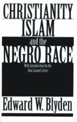 Half Price Christianity, Islam and the Negro Race - Edward W. Blyden