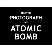 How To Photograph an Atomic Bomb - Soft cover