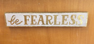 """""""be Fearless"""" Wooden Sign"""