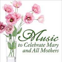 Music to Celebrate Mary and All Mothers