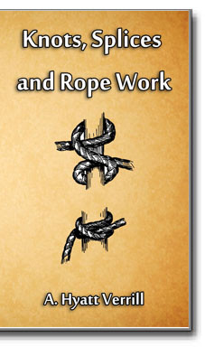 A practical treatise giving complete and simple directions for making all the most useful and ornamental knots in common use.