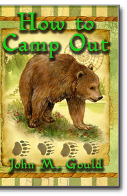 "John M. Gould's ""How to Camp Out"" is a classic survival guide for all to use and enjoy."