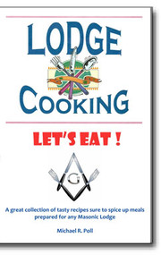 Lodge Cooking. A fun collection of tasty recipes sure to spice up meals prepared for any Masonic Lodge. Salads, soups, sides, entrees, desserts and more.