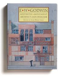 E.W. Godwin: Aesthetic Movement Architect and Designer, edited by Susan Weber Soros