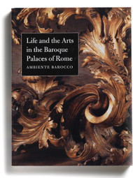 Life and the Arts in the Baroque Palaces of Rome: Ambiente Barocco, edited by Stefanie Walker and Frederick Hammond
