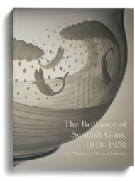 The Brilliance of Swedish Glass, 1918-1939: An Alliance of Art and Industry, edited by Derek E. Ostergard and Nina Stritzler-Levine