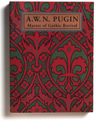 A.W.N. Pugin, Master of Gothic Revival, edited by Paul Atterbury