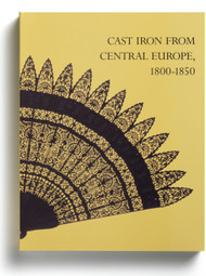 Cast Iron From Central Europe, 1800-1850, edited by Elisabeth Schmuttermeier and Derek E.Ostergard