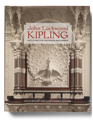 John Lockwood Kipling: Arts & Crafts in the Punjab and London, edited by Julius Bryant and Susan Weber