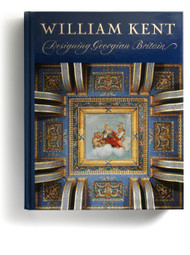 William Kent: Designing Georgian Britain edited by Susan Weber