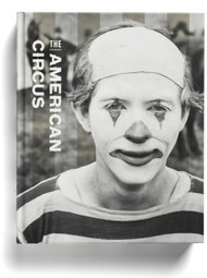 The American Circus, edited by Susan Weber, Kenneth L. Ames, and Matthew Wittmann