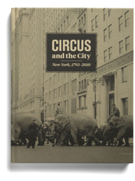 Circus and the City: New York, 1793-2010, by Matthew Wittmann