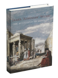 "James ""Athenian"" Stuart, 1713-1788: The Rediscovery of Antiquity, edited by Susan Weber Soros"