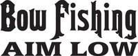 Bow Fishing Aim Low Decal HNT1-105  Outdoors Fishing Boat Sticker