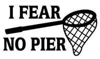 I Fear No Pier Decals and Car Stickers. Personalize any of our fishing decals with your choice of text, color and size.These are perfect for trucks, cars, windows, gun cabinets, 4-wheelers, boats, mailboxes or any clean semi-smooth surface. Show your passion for fishing.