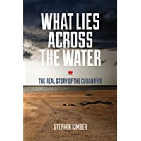 Stephen Kimber, What Lies Across the Water: The Real Story of the Cuban Five (Paperback)