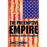 Saul Landau, The Pre-Emptive Empire: A Guide to Bush's Kingdom (Hardcover)