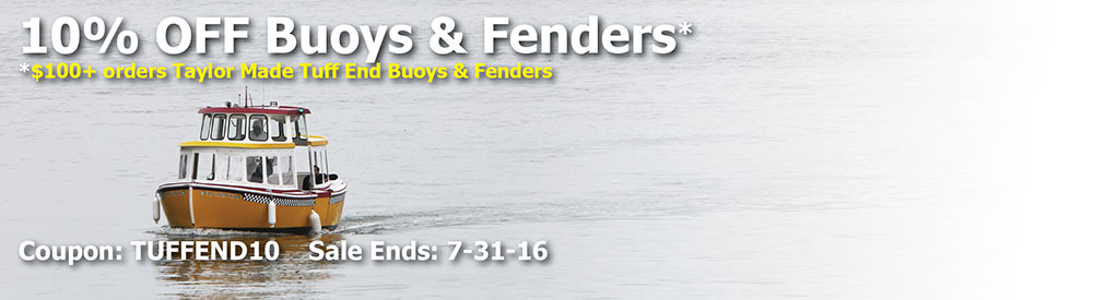 "10% off Taylor Made ""Tuff End"" Buoys & Fenders. Use code: TUFFEND10"