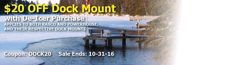 $20 off Dock Mount wiht purchase of De-Icer or Ice Eater: Coupon DOCK20 Ends: 10-31-16