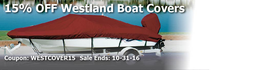 15% off Westland Boat Covers: Coupon WESTCOVER15 Ends: 10-31-16