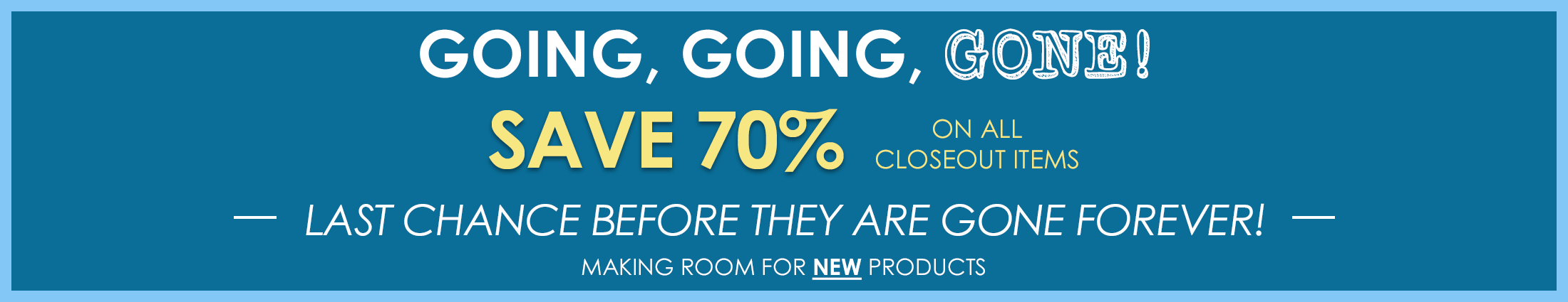 Last Chance Closeout Sale 70% off