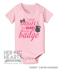 I Wear Bows, & My Daddy Wears A Badge Shirt or Onesie