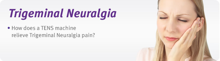 Trigeminal neuralgia pain relief with tens machines