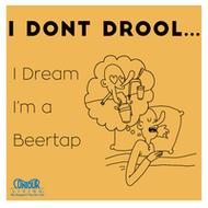 I Don't Drool When I Sleep...