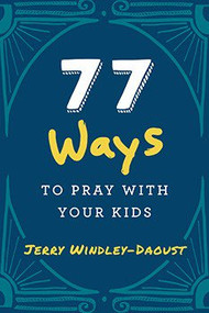 77 Ways to Pray with Your Kids--LIMITIED QUANTITY