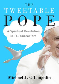 The Tweetable Pope By Michael J. O'Loughlin