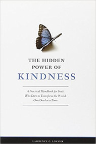 THE HIDDEN POWER OF KINDNESS A Practical Handbook for Souls Who Dare to Transform the World, One Deed at a Time By Lawrence G. Lovasik