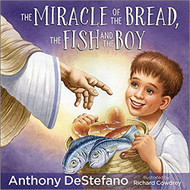 The Miracle of the Bread, the Fish and the Boy by Anthony DeStefano